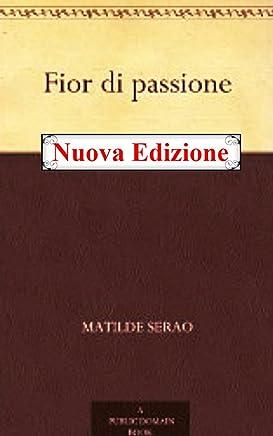 Fior di passione: nuova edizione (Annotated)