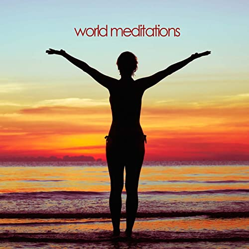 World Meditations - Sounds of Asia, Native America, India ...