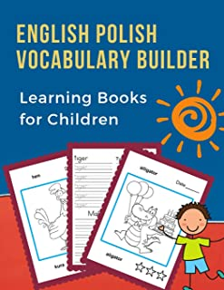 English Polish Vocabulary Builder Learning Books for Children: First 100 learning bilingual frequency animals word card games. Full visual dictionary ... new language for kids. (Polski angielski)
