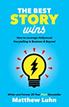Best Story Wins: How to Leverage Hollywood Storytelling in Business and Beyond
