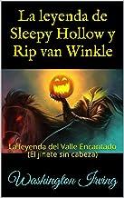 La leyenda de Sleepy Hollow y Rip van Winkle : La leyenda del Valle Encantado (El jinete sin cabeza) (Spanish Edition)