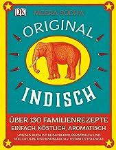 Original indisch: Über 130 Familienrezepte. Einfach, köstl