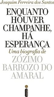 Enquanto houver champanhe, há esperança: Uma biografia de Zózimo Barroso do Amaral (Portuguese Edition)