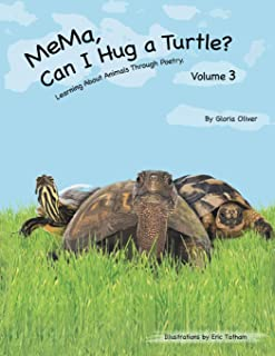 Mema, Can I Hug a Turtle?: Learning about Animals Through Poetry. Volume 3