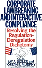Corporate Lawbreaking and Interactive Compliance: Resolving the Regulation-Deregulation Dichotomy (Contributions in Afro-American and)