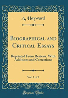 Biographical and Critical Essays, Vol. 1 of 2: Reprinted from Reviews, with Additions and Corrections (Classic Reprint)