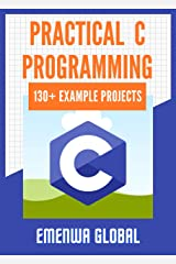 Practical C Programming: 130+ Practical C Programming Practices And Projects Kindle Edition