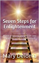 Seven Steps for Enlightenment: Practical actions anyone can take toward personal Enlightenment