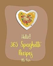 Hello! 365 Spaghetti Recipes: Best Spaghetti Cookbook Ever For Beginners [Vegetarian Casserole Cookbook, Spaghetti Sauce Recipe, Instant Pot Pasta Cookbook, Gluten Free Pasta Cookbook] [Book 1]