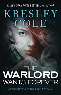 The Warlord Wants Forever (Immortals After Dark Book 1)