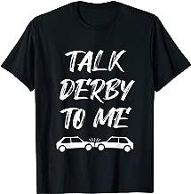 Talk Derby To Me Funny Demolition Derby Race Car Drive Crash T-Shirt