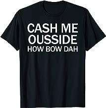 Cash Me Ousside How Bow Dah Funny 2017 Internet Meme T-Shirt