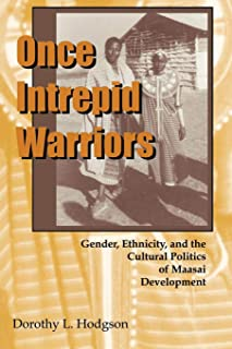 Once Intrepid Warriors: Gender, Ethnicity, and the Cultural Politics of Maasai Development