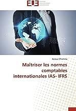 Maîtriser les normes comptables internationales IAS- IFRS (Omn.Univ.Europ.) (French Edition)