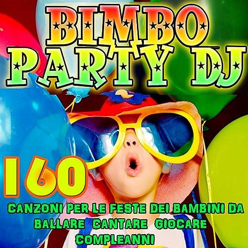 Bimbo Party Dj 160 Canzoni Per Le Feste Dei Bambini Da Ballare