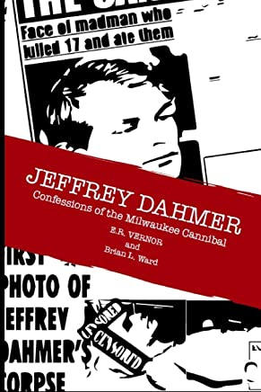 Jeffrey Dahmer Confessions Of The Milwaukee Cannibal