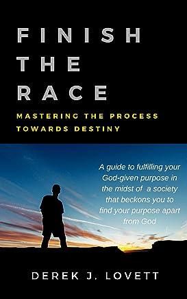 FINISH THE RACE: Mastering the Process Towards Destiny