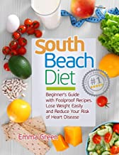 South Beach Diet: Beginner's Guide with Foolproof Recipes-Lose Weight Easily and Reduce Your Risk of Heart Disease
