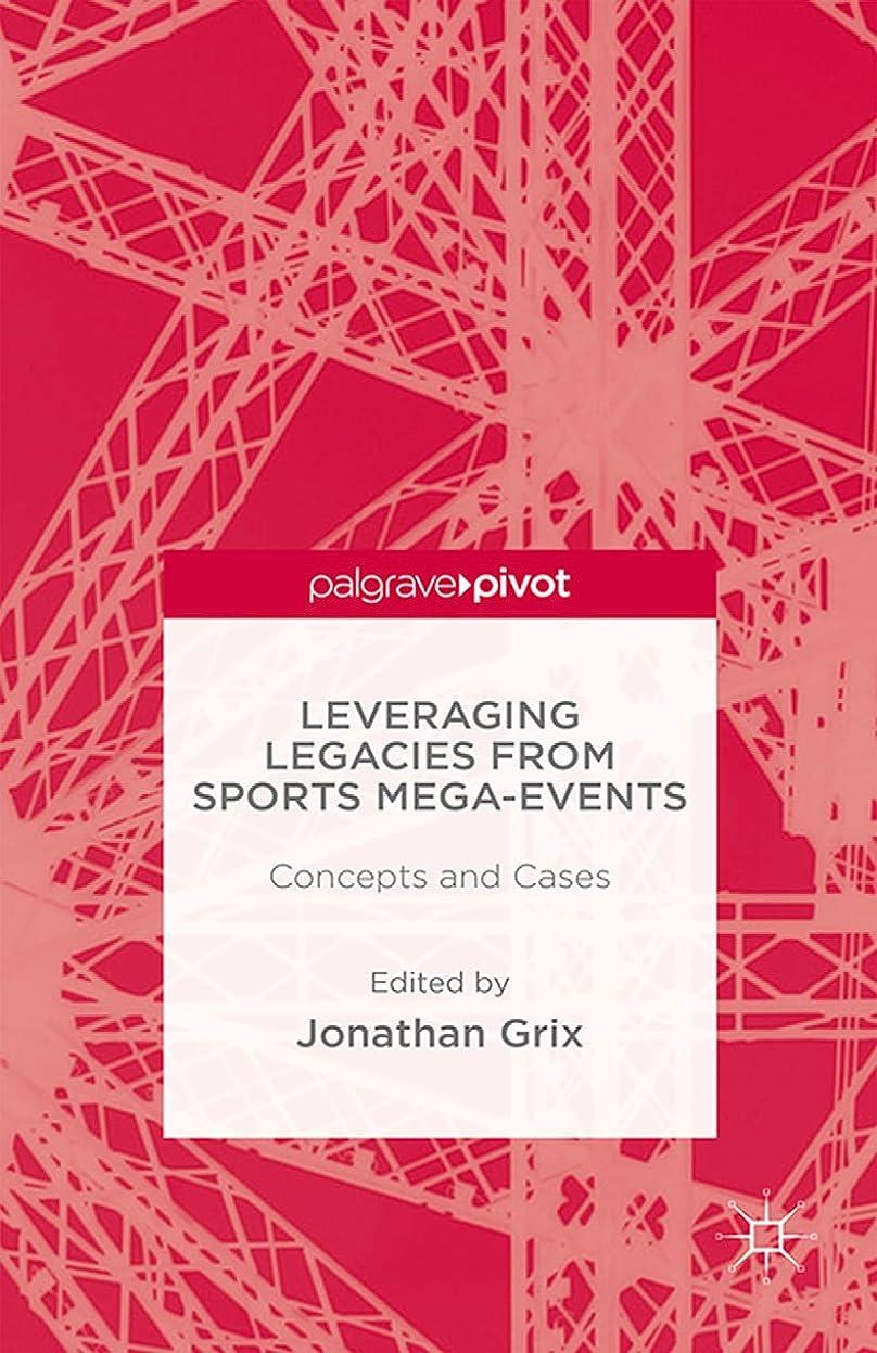 ではごきげんよう仮定、想定。推測泥Leveraging Legacies from Sports Mega-Events: Concepts and Cases (Palgrave Pivot) (English Edition)