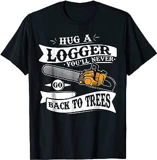 Hug A Logger You'll Never Go Back To Trees Lumberjack Tshirt