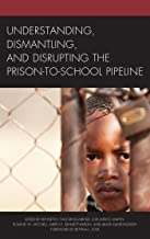 Understanding, Dismantling, and Disrupting the Prison-to-School Pipeline