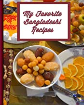 My Favorite Bangladeshi Recipes: 150 Pages To Keep Your Best Recipes Ever!