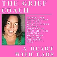 The Grief Coach - A Heart with Ears