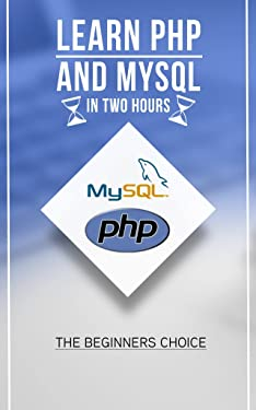 Php: MYSQL in Two Hours: The beginners Choice