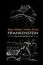 Mary Shelley's Frankenstein, Annotated and Illustrated: The Uncensored 1818 Text with Maps, Essays, and Analysis (Oldstyle Tales' Gothic Novels) (Volume 1)