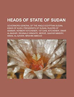 Heads of State of Sudan: Governors-General of the Anglo-Egyptian Sudan, Kings of Kush, Presidents of Sudan, Rulers of Senn...