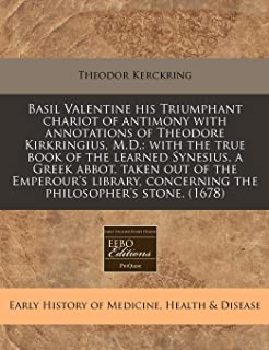 Basil Valentine his Triumphant chariot of antimony with annotations of Theodore Kirkringius, M.D.: with the true book of the learned Synesius, a Greek ... concerning the philosopher's stone. (1678)
