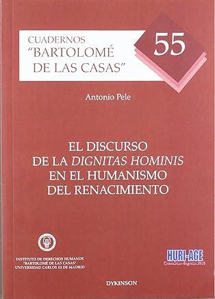 El discurso de la Dignitas Hominis en el humanismo del renacimiento (Colección Bartolomé de las