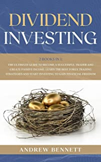 Dividend Investing: 2 Books in 1: The Ultimate Guide to Become a Successful Trader and Create Passive Income. Learn the Be...