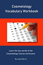 Cosmetology Vocabulary Workbook: Learn the key words of the Cosmetology Course and Exams