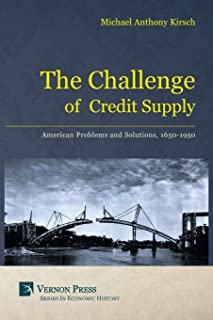 The Challenge of Credit Supply: American Problems and Solutions, 1650-1950