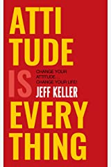 Attitude Is Everything: Change Your Attitude ... Change Your Life! Kindle Edition