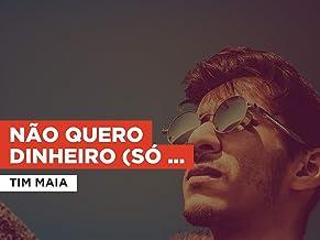 Não quero dinheiro (só quero amar) in the Style of Tim Maia