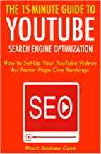 The 15 Minute Guide to YouTube SEO (2017): How to Set-Up Your YouTube Videos for Faster Page One Rankings (English Edition)