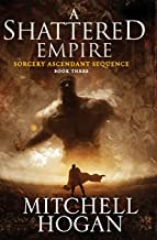 A Shattered Empire: Book Three of the Sorcery Ascendant Sequence: 3