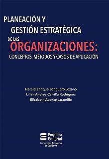 Planeación y gestión estratégica de las organizaciones: c