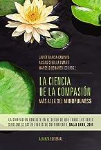 La ciencia de la compasión: Más allá del mindfulness (Alianza Ensayo) (Spanish Edition)