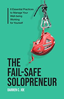 The Fail-Safe Solopreneur: 6 Essential Practices to Manage Your Well-Being Working for Yourself (English Edition)