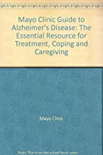 Mayo Clinic Guide to Alzheimer's Disease: The Essential Resource for Treatment, Coping and Caregiving