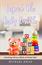 Beyond the Baby Babble: Surviving Life as a Work-At-Home Dad