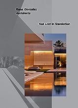 Rene Gonzalez Architects: Not Lost in Translation (THE MONACELLI P)
