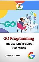 GO: GO Programming Language, 2019 Edition