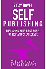 Nine Day Novel-Self Publishing: Publishing Your First Novel on KDP and CreateSpace (Writing Fiction Novels Book 5) Kindle Edition