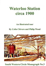Waterloo Station Circa 1900: An Illustrated Tour (South Western Circle Monograph)