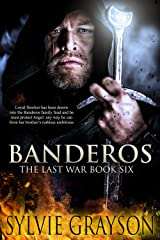 Banderos, The Last War: Book Six: Loyal Hawker has been drawn into the Banderos family feud and he must protect Angel any way he can from her brother's ruthless ambitions Kindle Edition