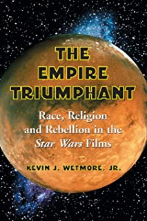 Empire Triumphant: Race, Religion And Rebellion in the Star Wars Films
